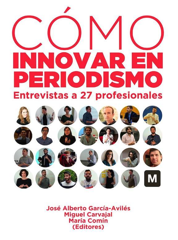 Libro que reúne entrevistas a 27 profesionales sobre los procesos para innovar en los medios y emprender en periodismo