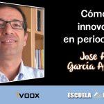 Cómo innovar en periodismo. Entrevista a Jose A. García Avilés