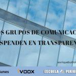 Los grupos de comunicación suspenden en transparencia