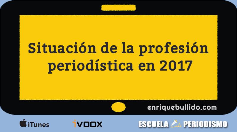 Informe de la Asociación de la Prensa de Madrid (APM) sobre el estado del periodismo y los periodistas en 2017